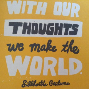 With our Thoughts we create the world