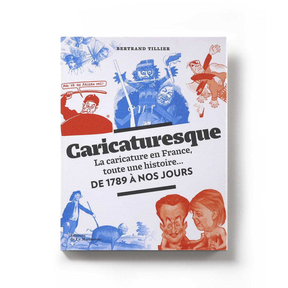 Caricaturesque  La caricature en France, toute une histoire... De 1789 à nos jours  Bertrand Tillier  Éditions de La Martinière 192 pages