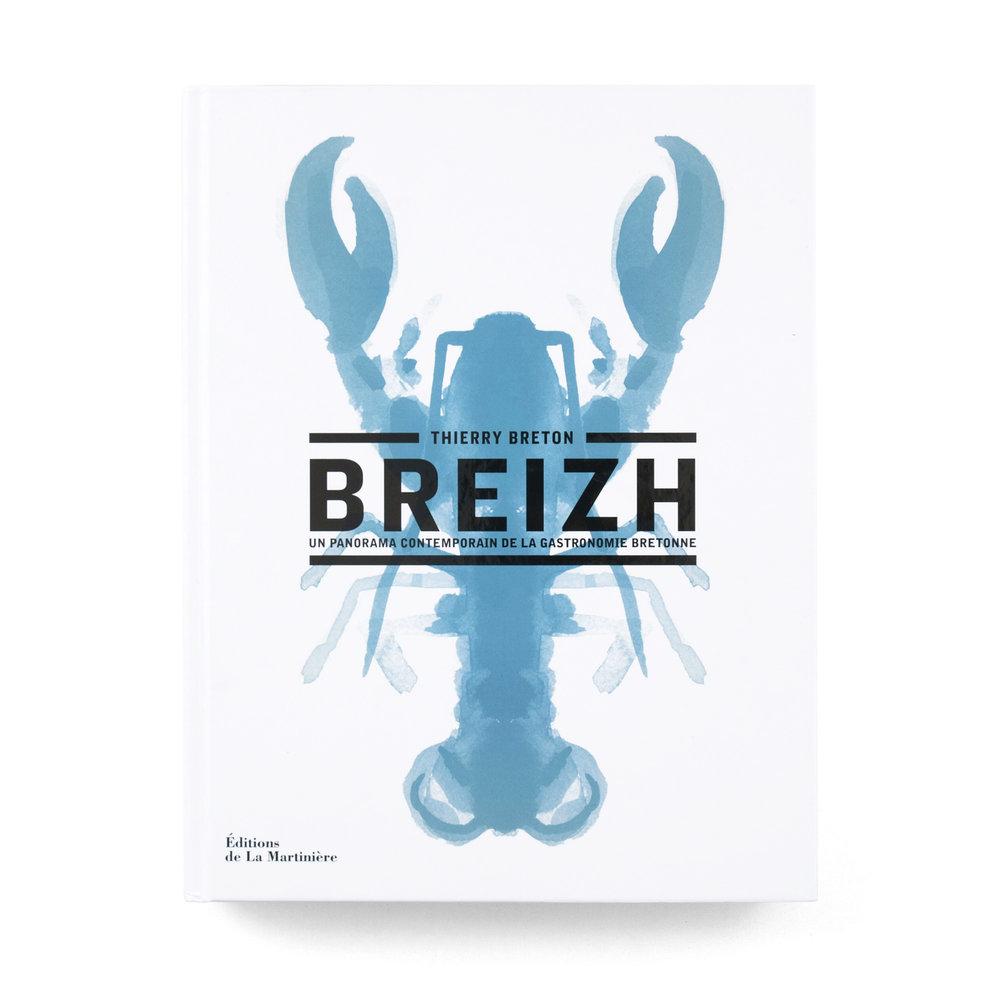 Breizh   Un panorama contemporain de la gastronomie bretonne  Thierry Breton  Éditions de La Martinière 416 pages