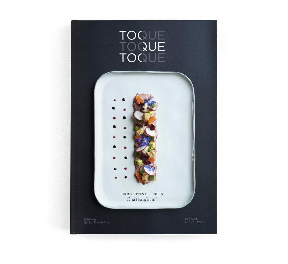 TOQUE TOQUE TOQUE  100 recettes des chefs Châteauform'  Éditions de La Martinière  272 pages