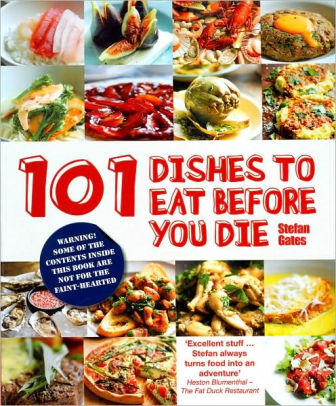 101 Dishes to Eat Before You Die - Parragon, 2009'Excellent stuff. Stefan always turns food into an adventure!'Heston Blumenthal