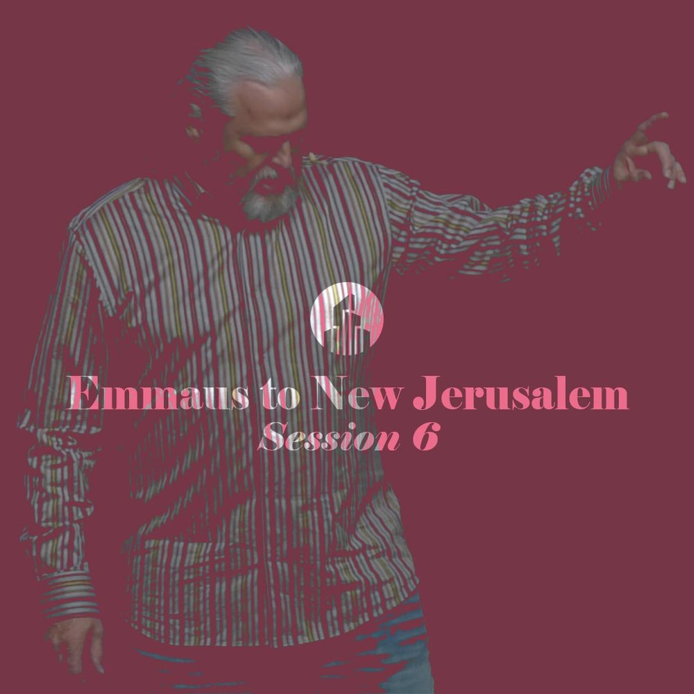 Emmaus to New Jerusalem session 6 square.jpg