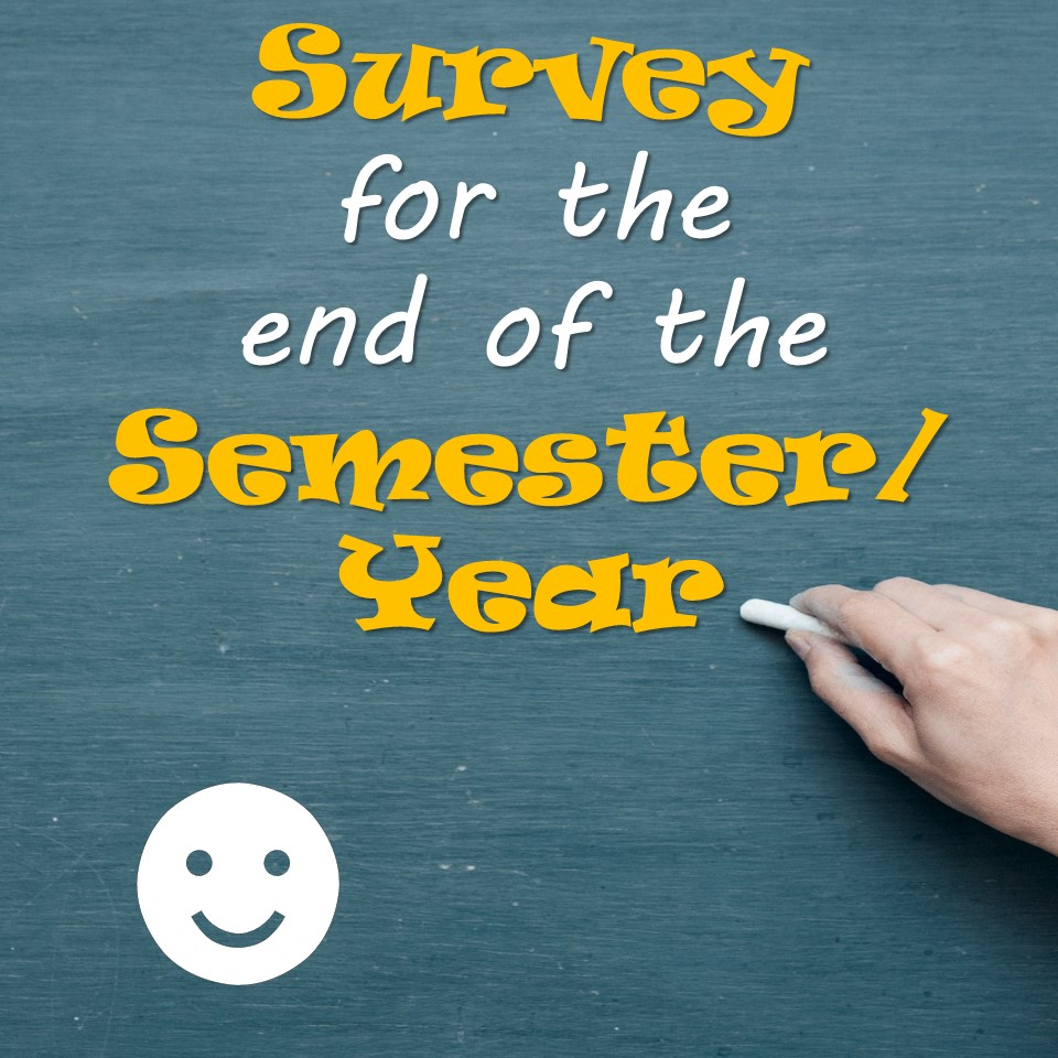 Survey for the end of the Year or Semester
