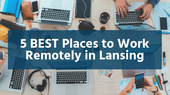 The Five Best Places to work remotely in Lansing MI