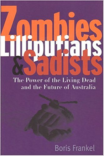 Zombies Lilliputians & Sadists: The Power of the Living Dead and the Future of Australia