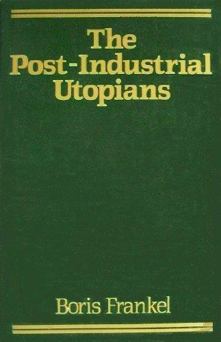 The Post-Industrial Utopians