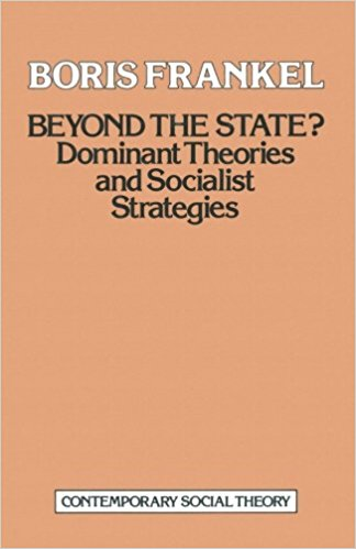 Beyond the State?: Dominant theories and socialist strategies