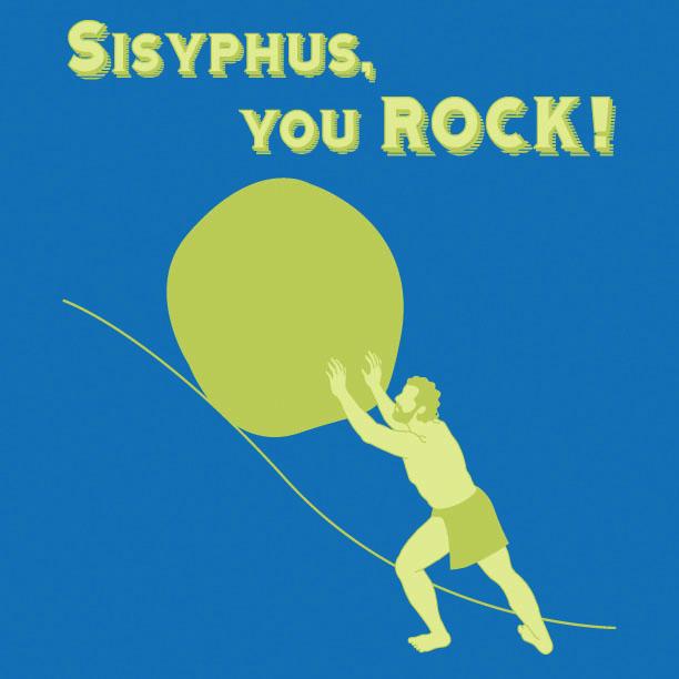 Sisyphus, You ROCK!