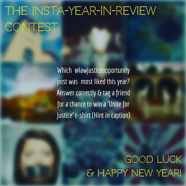 *** CONTEST ALERT **** OPEN UNTIL JAN 2 @ 9AM  HINT: The correct answer is one of the eight blurred in this post  RULES:  1) You must follow @lawjusticeopportunity (if not already following), AND  2) You must enter the date, or a brief description, of this year's most-liked post @lawjusticeopportunity in the comments below, AND  3) You must tag one friend in the comments below.  The 'Unite for Justice' winner will be drawn from the correct answers on Jan. 2 @ 9AM.  Good luck & Happy New Year!  #contestgiveaway #montclair #lawyer #instacontest #montclairnj #legal #instagramcontest #smallbusiness #attorney #marketing #pr #advertising #branding #logo #communication #digital #lawyerlife #nye #contest #law #lawschool #nonprofit #sales #business #contestalert #sweepstakes #giveawaycontest #swag #montclaircenter