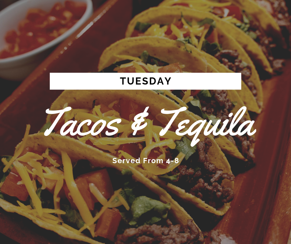 Tuesday's 4-8 - Tuesday is for tacos! Snag an ice cold beer or tequila special and enjoy soft & hard tacos!