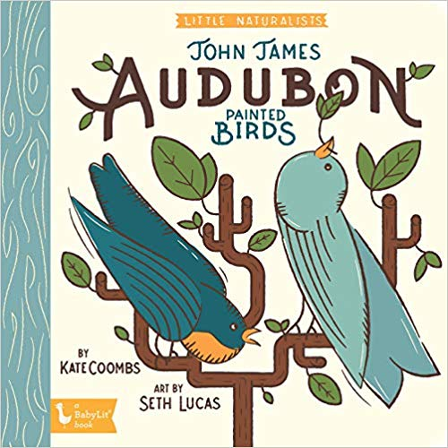 LITTLE NATURALISTS: JOHN JAMES AUDUBON PAINTED BIRDS | KATE COOMBS