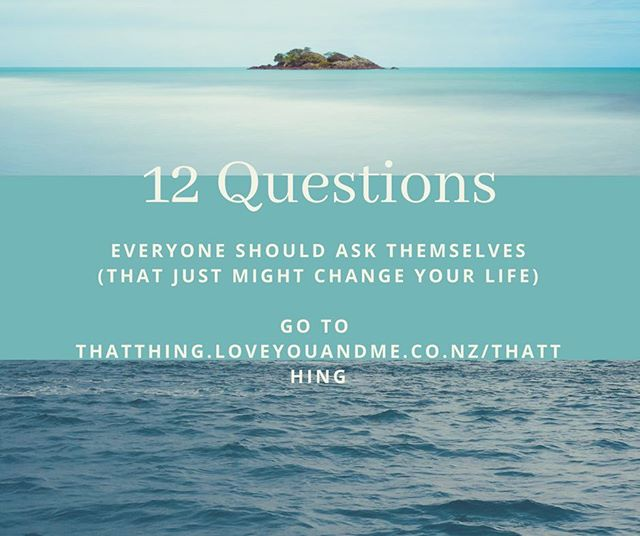 Have something you've always wanted to do? Go to thatthing.loveyouandme.co.nz/thatthing for the 12 Questions that will help you finally do it!
