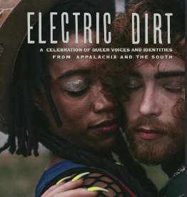 Electric Dirt Vol. 1 - by Queer AppalachiaA Celebration of Queer Voices and Identities from Appalachia and the South. 200 full color pages of community, content & culture