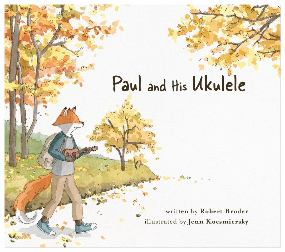 Paul and His Ukulele - illustrated by Jenn Kocsmiersky - Available Now