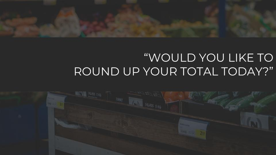 Your local grocery store has most likely asked you at least once if you would like to round up your grocery total to the nearest dollar for charity. Sometimes that is a few cents while other times it can be closer to a dollar.