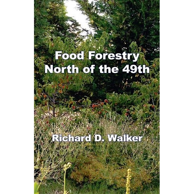 Food Forestry North of the 49th   Richard D. Walker