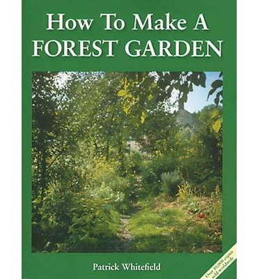 How to Make a Forest Garden                      Patrick Whitefield