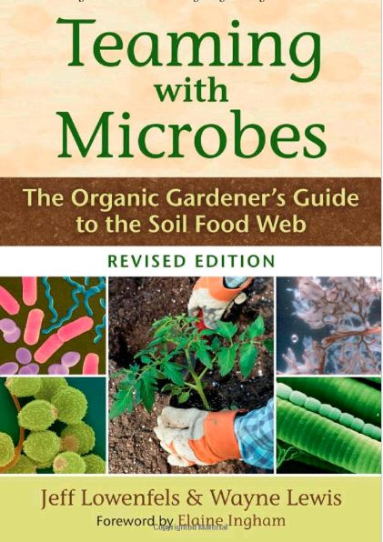 Teaming with Microbes, The Organic Gardener's Guide to the Soil Food Web   Jeff Lowenfels & Wayne Lewis
