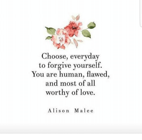 choose-everyday-to-forgive-yourself-you-are-human-flawed-and-27634304.png