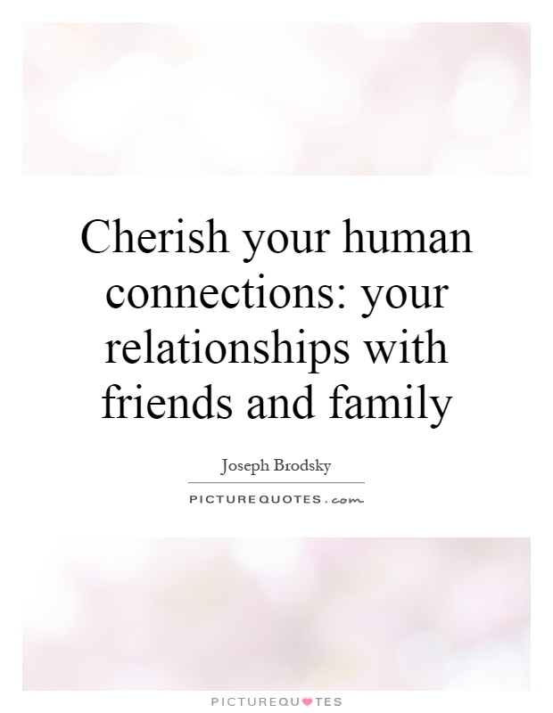 cherish-your-human-connections-your-relationships-with-friends-and-family-quote-1.jpg