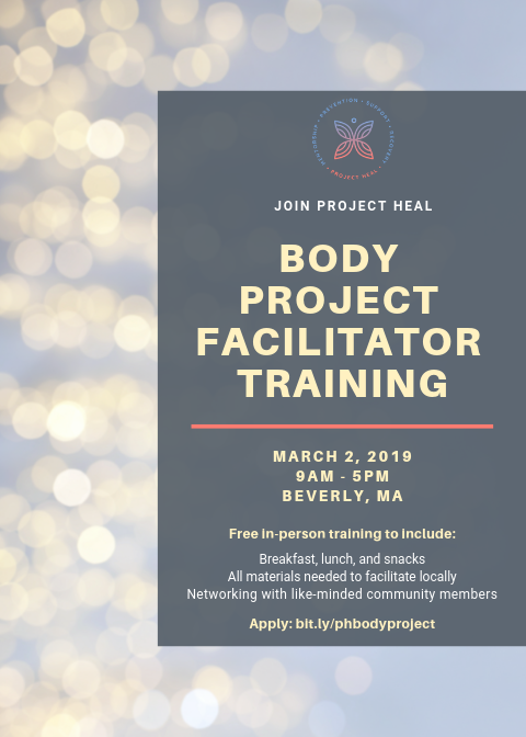 IMPORTANT NOTE:  There are limited spots available to attend this training. To express interest in participating, please complete the  Body Project Facilitator Application  by 02/17/2019. Facilitators who complete this training will facilitate this program to teens throughout Essex County, MA between March-June 2019.