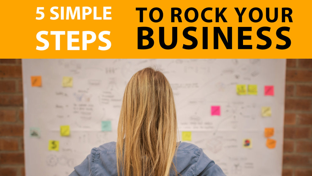 5 simple steps to rock your biz.jpg