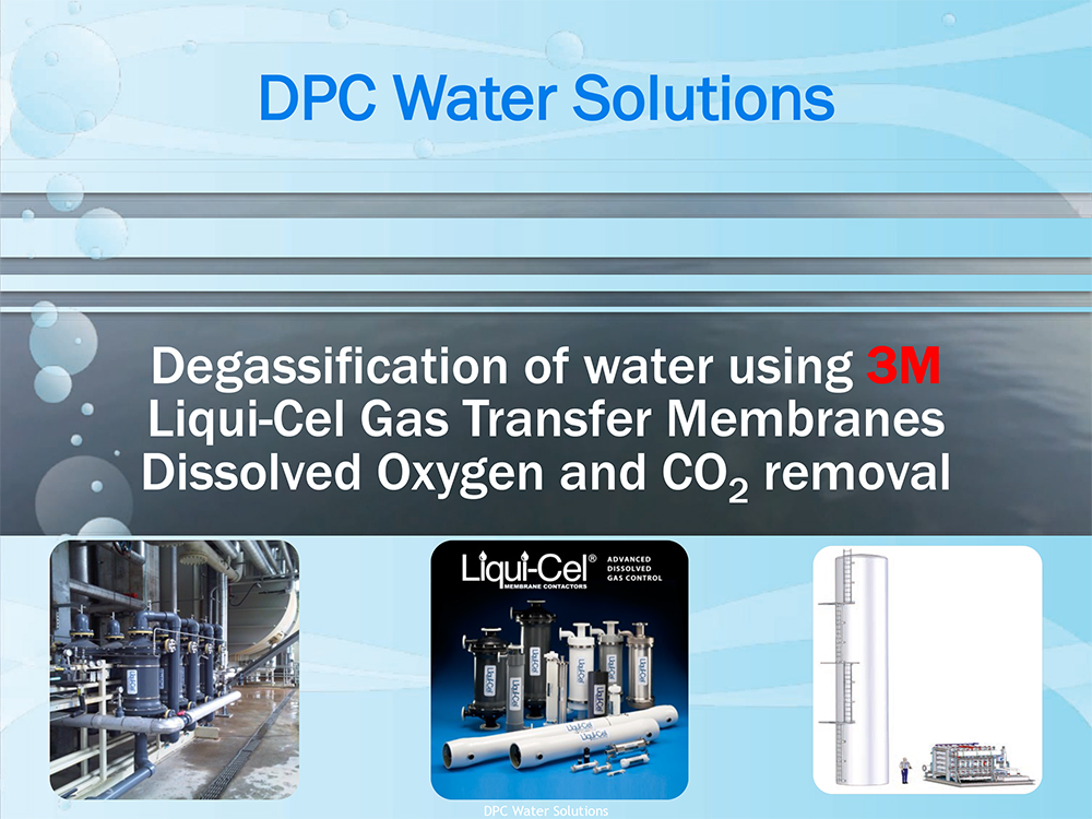 Degasification of Water Using 3M Liqui-Cel Transfer Membranes Dissolved Oxygen and CO2 Removal -