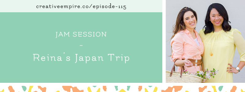 Creative Empire Podcast | Episode 115 | Jam Session about Reina's Japan Trip