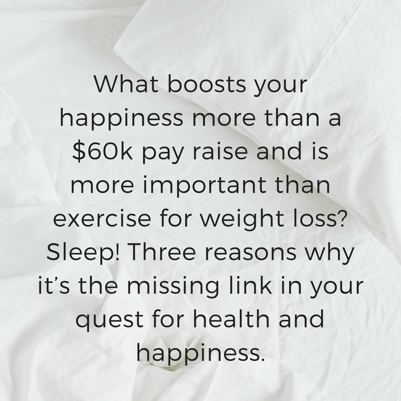 What boosts your happiness more than a $60k pay rise_ And is more important than exercise for weight loss_ Sleep! Three reasons why it's the missing link in your quest for health and happiness..png