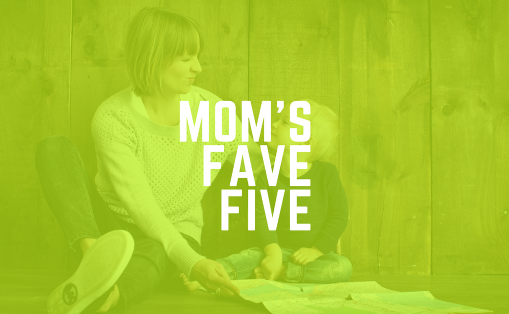 Mom's Fave Five