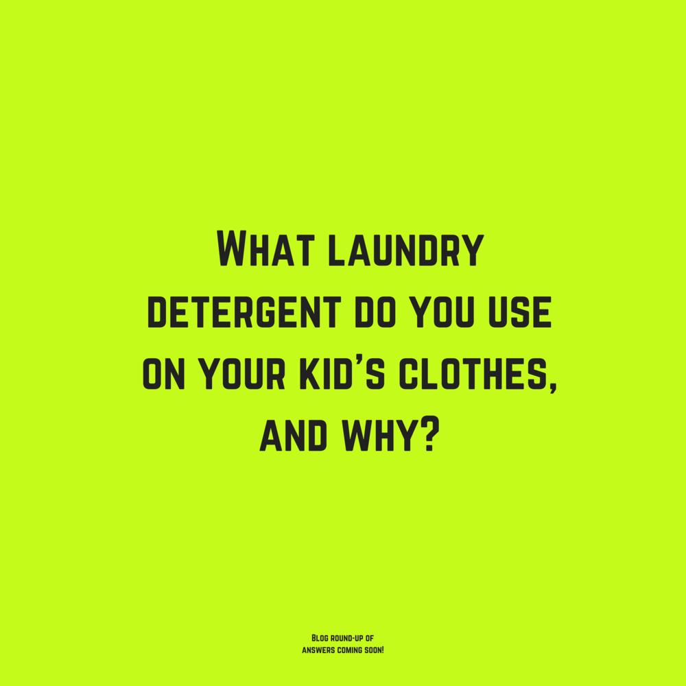 What laundry detergent do you use on your kid's clothes, and why?