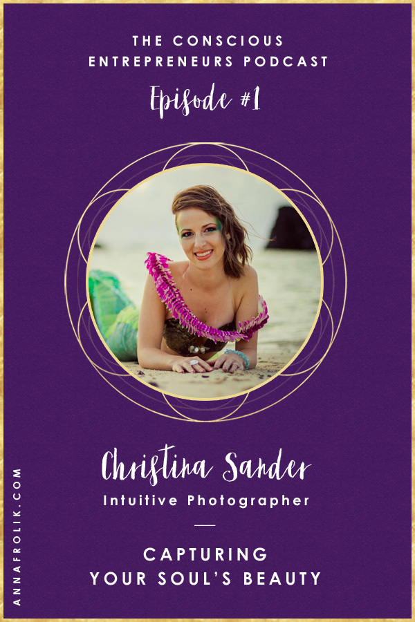 [EP1] Capturing Your Soul's Beauty with Christina Sander | Conscious Entrepreneurs Podcast #podcast #business #photography #spirituality