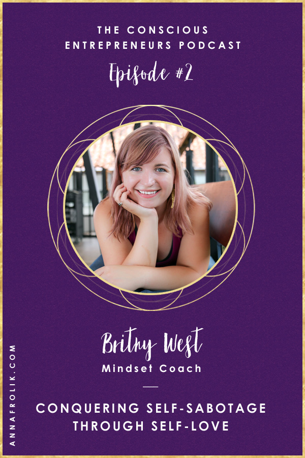 [EP2] Conquering Self-Sabotage Through Self-Love with Britny West | Conscious Entrepreneurs Podcast #podcast #business #mindset