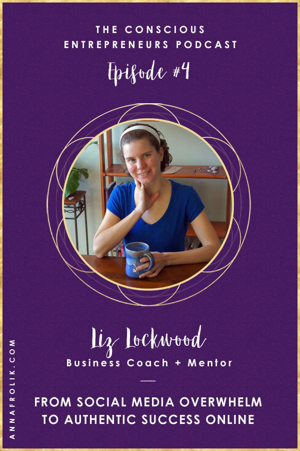 [EP4] From Social Media Overwhelm to Authentic Success Online with Liz Lockwood | Conscious Entrepreneurs Podcast #podcast #business