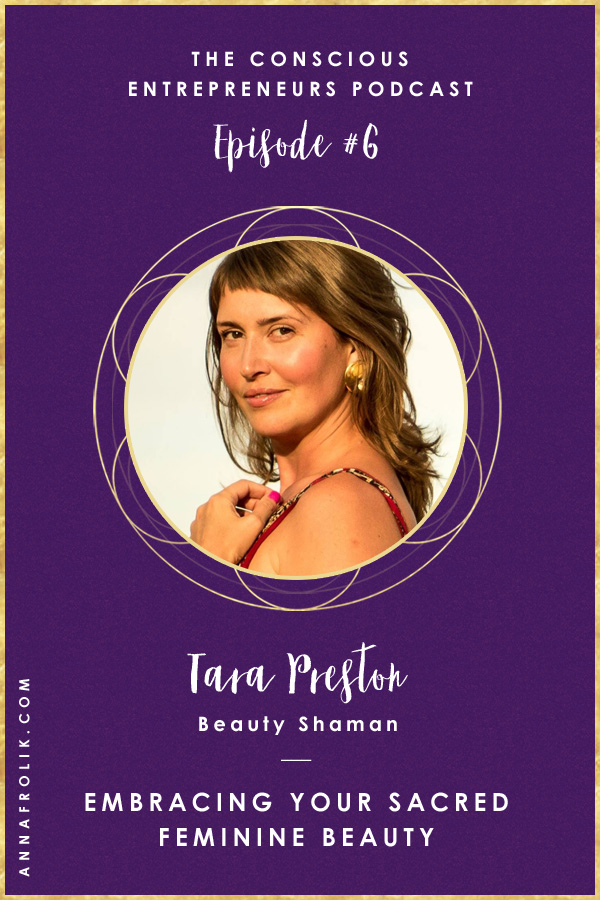 [EP6] Embracing Your Sacred Feminine Beauty with Tara Preston | Conscious Entrepreneurs Podcast #podcast #business #spirituality