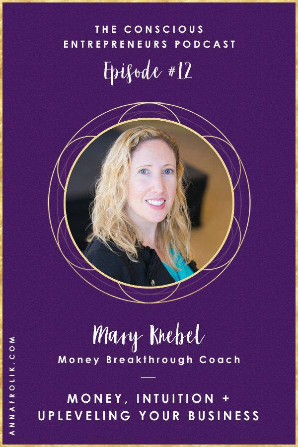 [EP12] Money, Intuition + Upleveling Your Spiritual Business with Mary Knebel | Conscious Entrepreneurs Podcast #podcast #business #money #spirituality