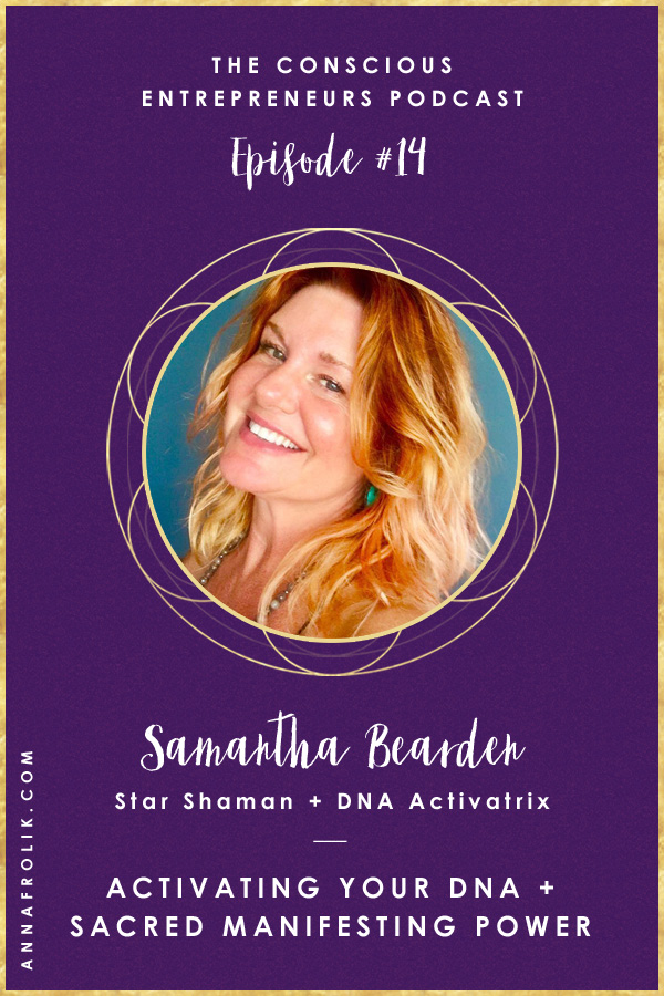 [EP14] Activating Your DNA + Sacred Manifesting Power with Samantha Bearden | Conscious Entrepreneurs Podcast #podcast #business #spirituality #manifestation #lawofattraction #healing #abundance