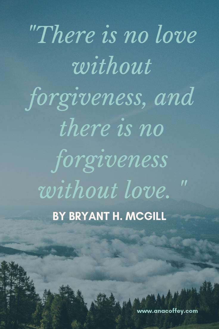 _There is no love without forgiveness, and there is no forgiveness without love. _ (1).png