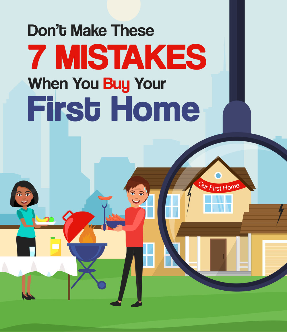 Don't Make These 7 Mistakes When You Buy Your First Home