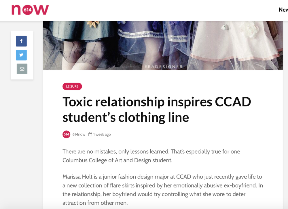 - The 614 Now news did an article on my collection in January 2018. The article discusses why I designed this collection, and why I would like Yours Truly to inspire other women to speak up. The link is http://614now.com/2018/leisure/toxic-relationship-inspires-ccad-students-clothing-line