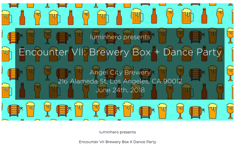 Luminhero Brewery Box + Dance Party - Angel City Brewery in Downtown Los AngelesSunday, July 24 at 10:30amSign Up with Link:https://www.luminhero.com/brewerybox