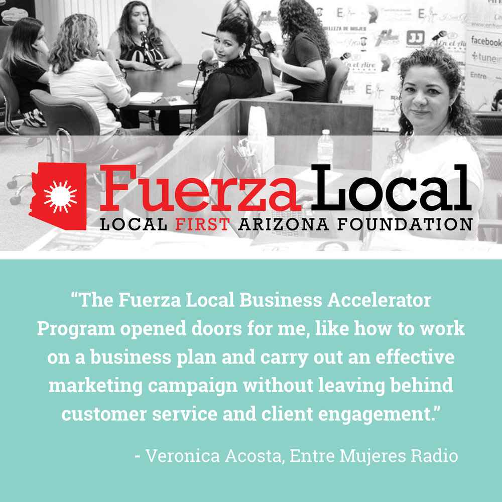 Thank you to our Sponsors!  - Fuerza Local's Business Accelerator Program is supported through funds from Blue Cross Blue Shield of Arizona, Maricopa County IDA, Phoenix IDA, APS, Marisol Federal Credit Union, Arizona Community Foundation, Desert Schools Federal Credit Union, Arizona Community Action Association, Bank of Arizona, City of Phoenix, Maricopa County, GoDaddy, SRP, APS, Arizona State University, and CopperPoint.
