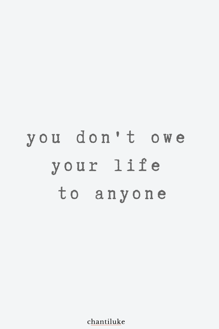 you don't owe anyone your life.png