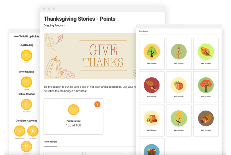 Thanksgiving Stories - For Thanksgiving 2017, we created a points-based reading program template whereby readers can earn badges by combining logging minutes, books, pages, or days with completing activities and writing reviews. Of course, we incorporated badges that represent the Thanksgiving holiday and had fun with the autumn colors. Interestingly, our data shows that when provided the choice to log minutes or books for this reading program, readers more frequently chose to log minutes.