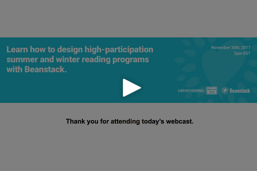 Library Journal Webcast:Designing high-participation summer and winter reading programs. - Watch the Webcast Now