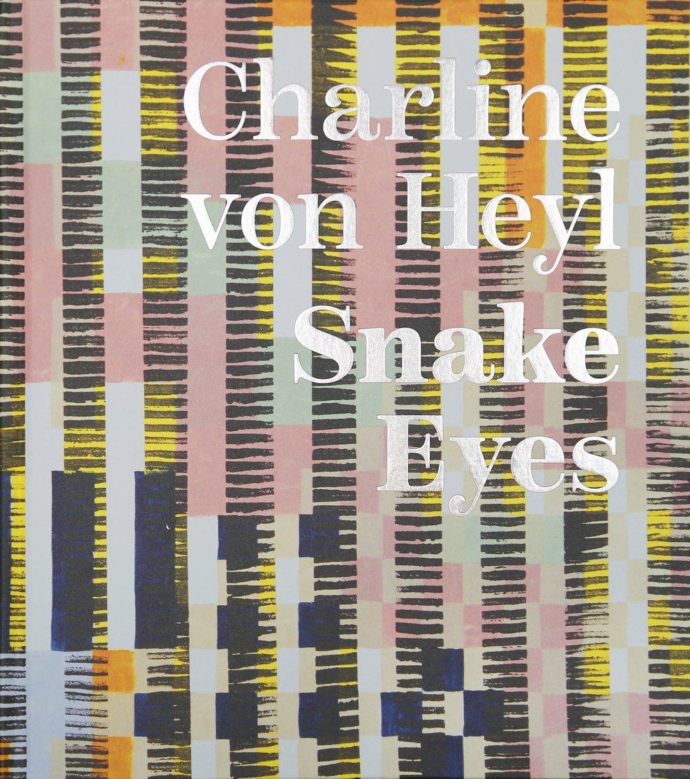 Charline von Heyl: Snake Eyes , Koening Books, 2018