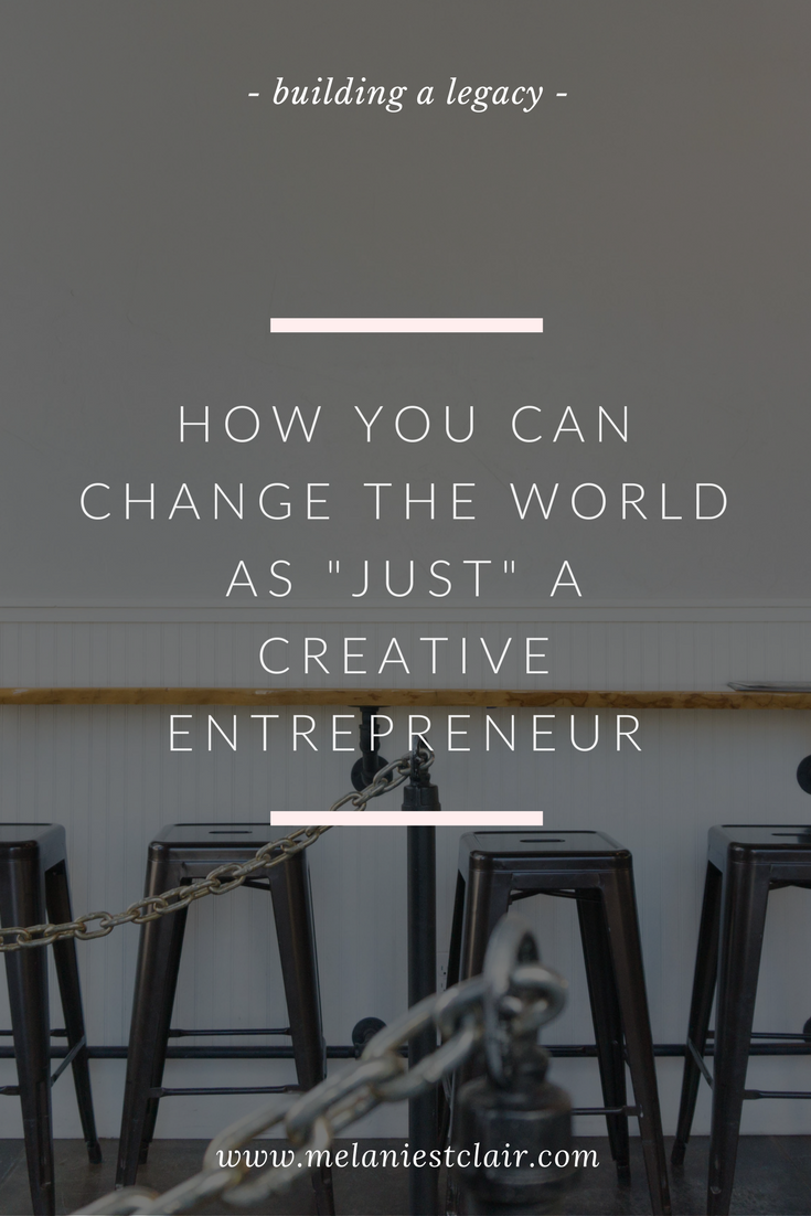 How You Can Change the World as Just a Creative Entrepreneur