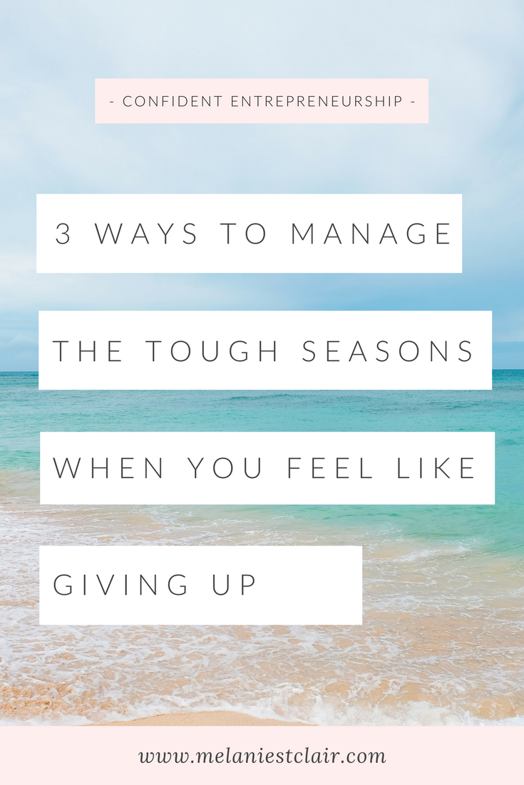 3 Ways to Manage the Tough Seasons as an Entrepreneur