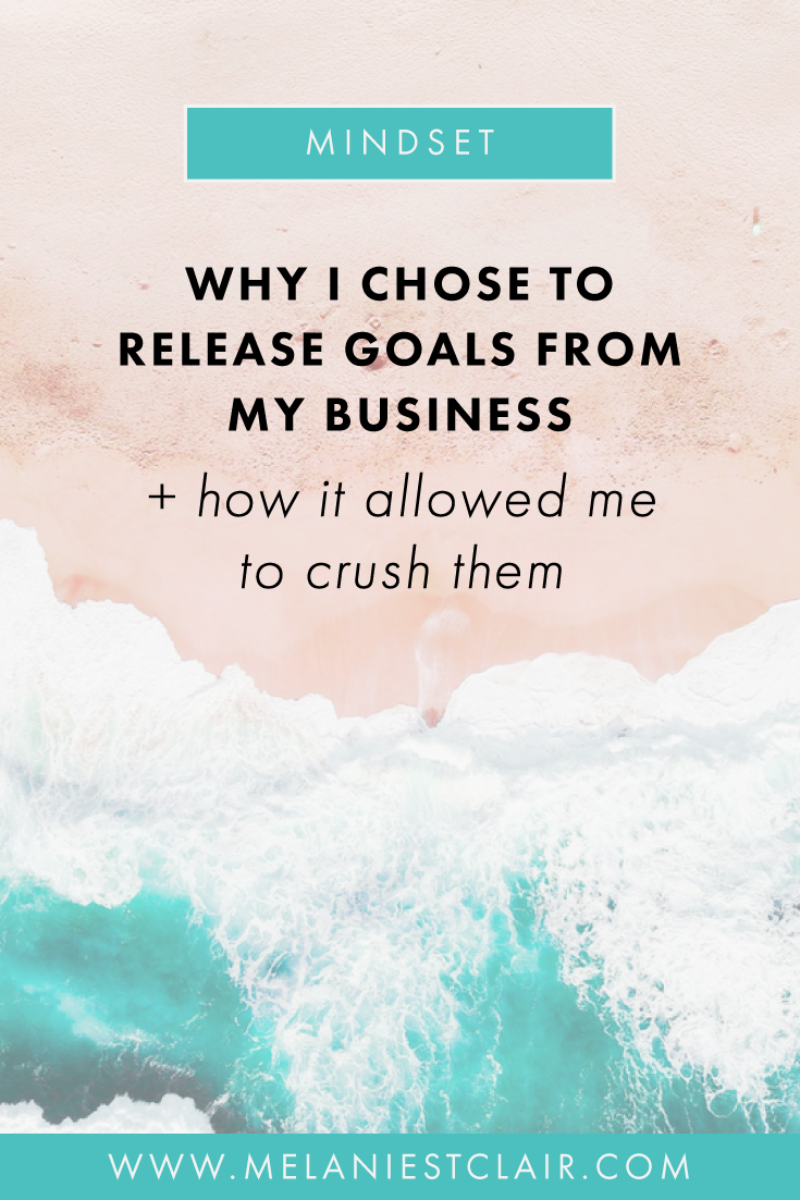 Why I Chose to Release Goals from My Business + How It Allowed Me to Crush Them