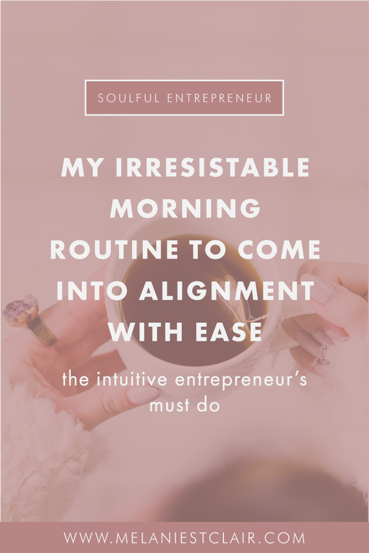 My Irresistible Morning Routine to Come Into Alignment with Ease